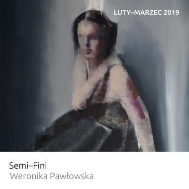 Wystawa Semi–Fini – Weronika Pawłowska