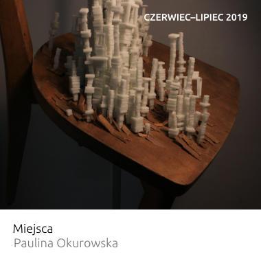 Wystawa Miejsca – Paulina Okurowska