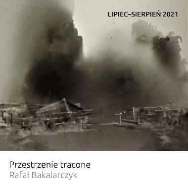 Wystawa Przestrzenie tracone - Rafał Bakalarczyk