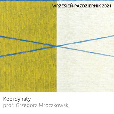 """Wrzesień - Październik 2021 wystawa prof. Grzegorza Mroczkowskiego """"Koordynaty"""""""